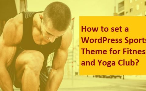 How to set a WordPress Sports Theme for Fitness and Yoga Club