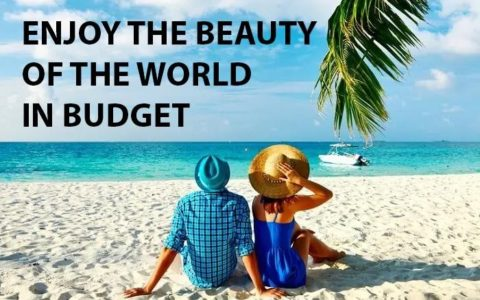 ENJOY THE BEAUTY OF THE WORLD IN BUDGET